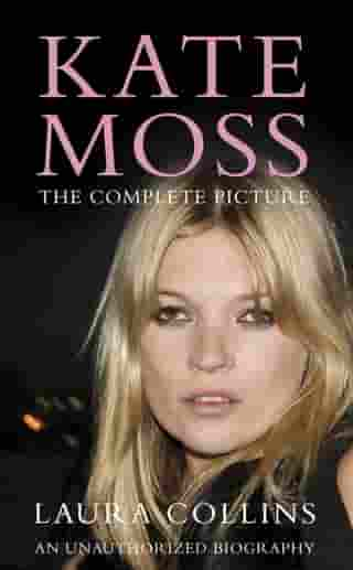 Kate Moss: The Complete Picture by Laura Collins
