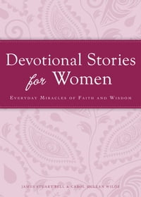Devotional Stories for Women: Everyday miracles of faith and wisdom