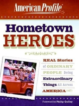 Book Hometown Heroes: Real Stories of Ordinary People Doing Extraordinary Things All Across America by American Profile