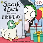 Sarah and Duck have a Quiet Birthday by Sarah Gomes Harris