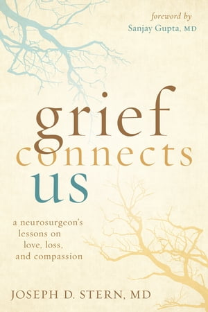 Grief Connects Us: A Neurogsurgeon's Lessons on Love, Loss, and Compassion