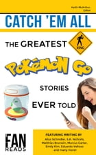 Catch 'Em All: The Greatest Pokemon GO Stories Ever Told by Keith McArthur