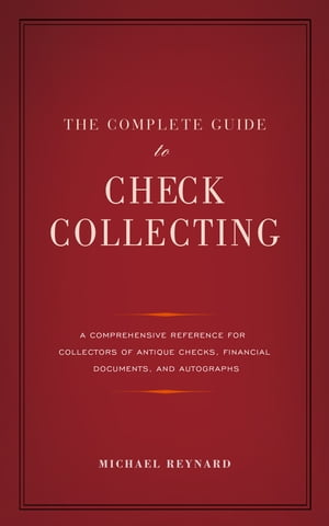 The Complete Guide to Check Collecting by Michael Reynard