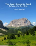The Great Dolomite Road - Bolzano to Cortina by Enrico Massetti
