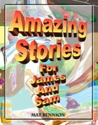 Amazing Stories for James and Sam by Matthew Bennion