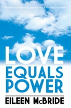 Love Equals Power by Eileen McBride