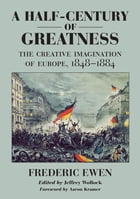A Half-Century of Greatness: The Creative Imagination of Europe, 1848-1884 by Frederic Ewen