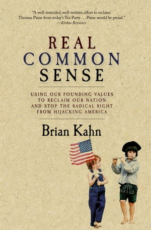 Real Common Sense Using Our Founding Values to Reclaim Our Nation for the 99%