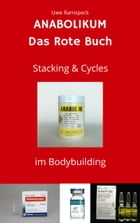 Anabolikum Das Rote Buch: Stacking & Cycles im Bodybuilding by Uwe Ramspeck