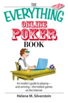 The Everything Online Poker Book: An Insider's Guide to Playing-and Winning-the Hottest Games on the Internet by Helene M Silverstein