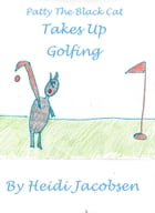 Patty The Black Cat Takes Up Golfing by heidi jacobsen