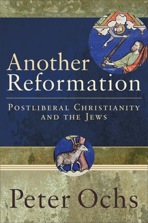 Another Reformation Postliberal Christianity and the Jews