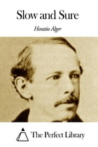 Slow and Sure by Horatio Alger Jr.