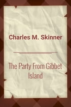 The Party From Gibbet Island by Charles M. Skinner