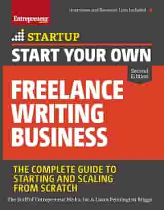 Start Your Own Freelance Writing Business: The Complete Guide to Starting and Scaling from Scratch