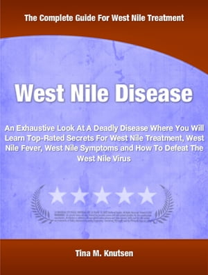West Nile Disease An Exhaustive Look At A Deadly Disease Where You Will Learn Top-Rated Secrets For West Nile Treatment,  West Nile Fever,  West Nile Sy