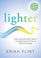 Lighter: Eliminate Emotional Eating & Create Lasting and Healthy Habits to Lose Weight & Keep It Off for Life by Erika Flint