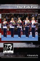 The Fab Five: Jordyn Wieber, Gabby Douglas and the U.S. Women's Gymnastics Team: GymnStars Volume 3 by Christine Dzidrums