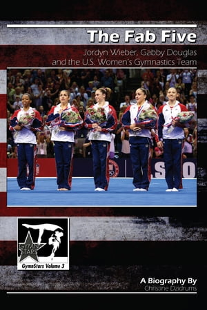The Fab Five: Jordyn Wieber,  Gabby Douglas and the U.S. Women's Gymnastics Team GymnStars Volume 3