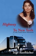Highway To New York: A Lady Truck Driver Adventure