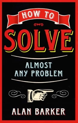 Book How to Solve Almost Any Problem by Alan Barker