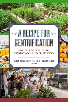 A Recipe for Gentrification: Food, Power, and Resistance in the City