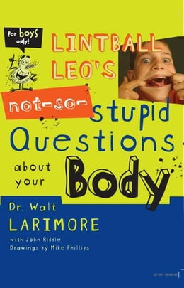 Book Lintball Leo's Not-So-Stupid Questions About Your Body by Walt Larimore, MD