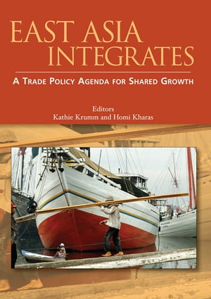 East Asia Integrates: A Trade Policy Agenda For Shared Growth by World Bank