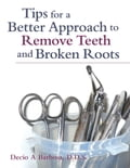 Tips for a Better Approach to Remove Teeth and Broken Roots a8a2a022-4074-4cfb-8aed-c82eb52be554