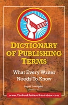 Dictionary of Publishing Terms: What Every Writer Needs to Know by Ingrid Lundquist