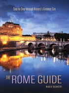 The Rome Guide: Step by Step through History's Greatest City by Mauro Lucentini
