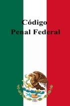 Código Penal Federal by Estados Unidos Mexicanos