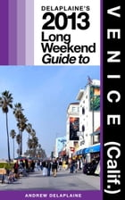 Delaplaine's 2013 Long Weekend Guide to Venice (Calif.) by Andrew Delaplaine