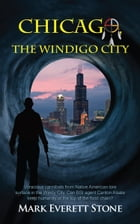 Chicago, The Windigo City by Mark Everett Stone