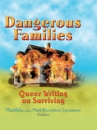 Dangerous Families: Queer Writing on Surviving
