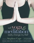 Will Yoga & Meditation Really Change My Life?: Personal Stories from 25 of North America's Leading…