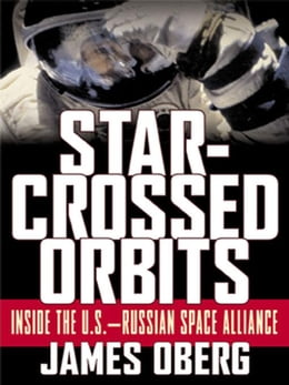Book Star-Crossed Orbits: Inside The U.S.-Russian Space Alliance by Oberg, James