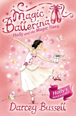 Book Holly and the Magic Tiara (Magic Ballerina, Book 15) by Darcey Bussell