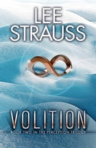 VOLITION: a sci-fi mystery dystopian romance by Lee Strauss
