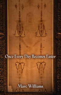 ONCE EVERY DAY BECOMES EASTER