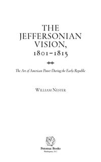 The Jeffersonian vision, 1801–1815: The Art of American Power During the Early Republic