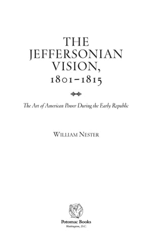 The Jeffersonian vision,  1801?1815 The Art of American Power During the Early Republic