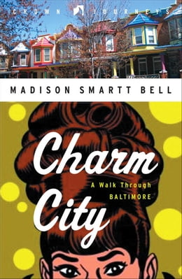 Book Charm City: A Walk Through Baltimore by Madison Smartt Bell