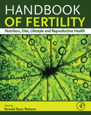 Handbook of Fertility Nutrition,  Diet,  Lifestyle and Reproductive Health