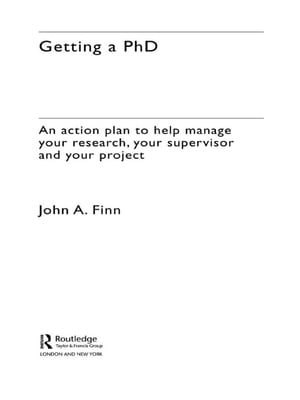 Getting a PhD An Action Plan to Help Manage Your Research,  Your Supervisor and Your Project