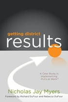 Getting District Results: A Case Study in Implementing PLCs at Work TM by Nicholas Jay Myers
