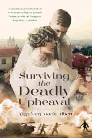 Surviving The Deadly Upheaval: A historical novel based on true stories of many people having endured the great forgotten expulsion