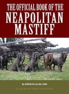 The Official Book of the Neapolitan Mastiff by Sherilyn Allen