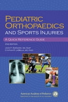Pediatric Orthopaedics and Sport Injuries: A Quick Reference Guide by John Sarwark MD, FAAP