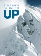 Straight Up: Himalayan Tales of the Unexpected by Steve Berry